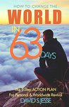 How To Change the World in 63 Days: The 3-Step Action Plan For Personal & Worldwide Revival