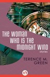 The Woman Who Is the Midnight Wind: Stories