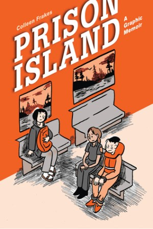 Prison Island: A Graphic Memoir by Ms. Colleen Frakes | Featured Book of the Day | wearewordnerds.com