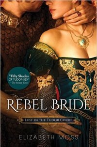 Rebel Bride (Lust in the Tudor Court, #2)