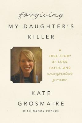Review: Forgiving My Daughter's Killer by Kate Grosmaire with Nancy French