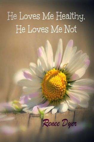 RELEASE BLITZ:  He Loves Me Healthy, He Loves Me Not by Renee Dyer