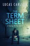 The Term Sheet: A Startup Thriller Novel