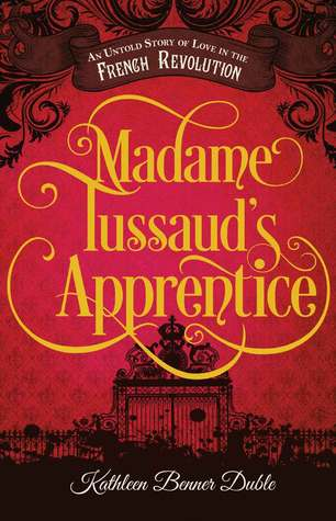 Madame Tussaud's Apprentice by Kathleen Benner Duble Review: Whoa… those severed heads