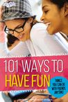 101 Ways to Have Fun: Things You Can Do with Friends, Anytime!