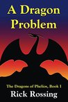 A Dragon Problem: The Dragons of Phelios, Book I