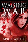 Waging War (The Immortal Descendants #4)