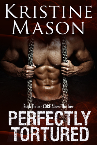 Perfectly Tortured (C.O.R.E. Above the Law, #3)