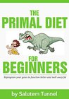Primal Diet: The Primal Diet For Beginners: reprogram your genes to function better and melt away fat