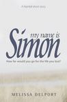 My Name is Simon: A Rainfall Short Story
