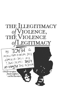 The Illegitimacy of Violence, the Violence of Legitimacy