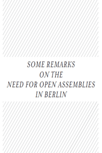 Some Remarks On The Need For Open Assemblies in Berlin