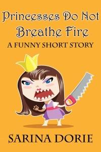 Princesses Do Not Breathe Fire by Sarina Dorie