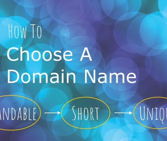 How To Choose A Domain Name Make It Short Brandable And Unique