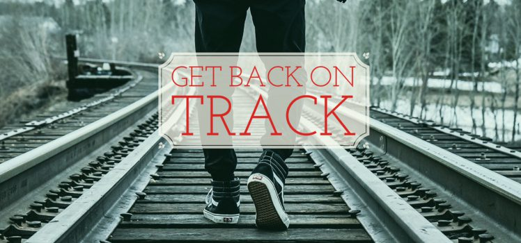5 Tips To Get Back On Track When You Don't Feel Like