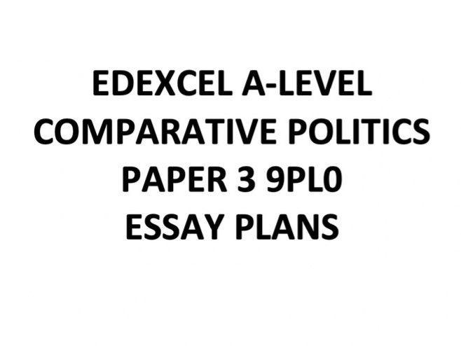 Essay Plans Comparative Politics Paper 3 Edexcel A-Level