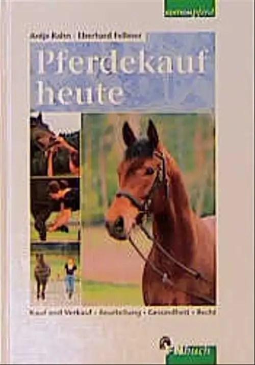 Pferdekauf heute. Kauf und Verkauf. Beurteilung. Gesundheit. Recht - Antje Rahn