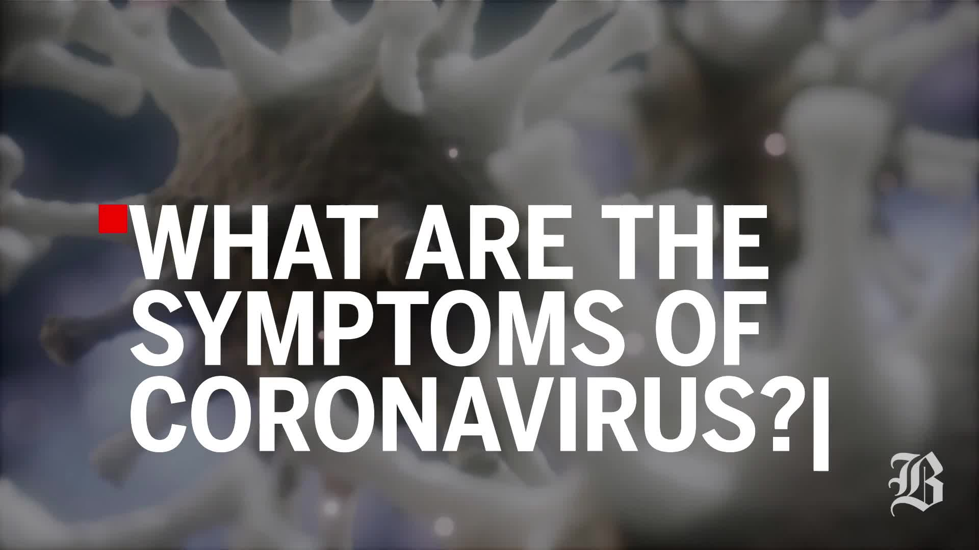 Coronavirus symptoms, and what to do if you have them - The Boston ...