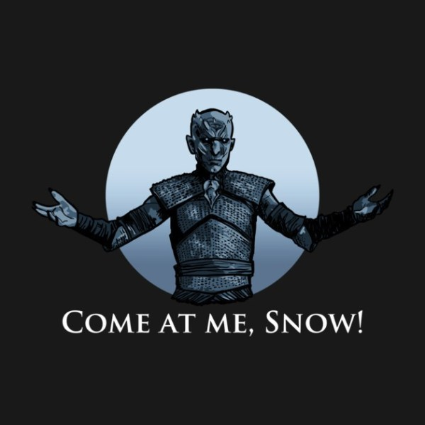 Come at Me Snow (Game of Thrones)