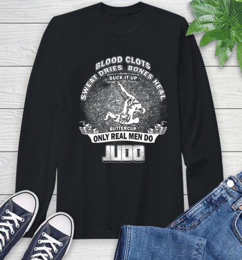 Sweat Dries Bones Heal Suck It Up Only Real Men Do Judo Long Sleeve T-Shirt