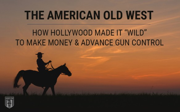 West World: How Hollywood Misrepresents the Old West to Make Money & Advance Gun Control