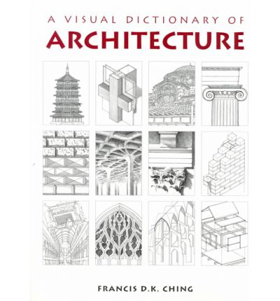 A Visual Dictionary of Architecture : Francis D. K. Ching