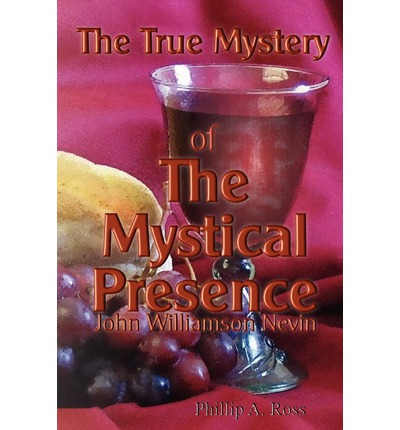The True Mystery Of The Mystical Presence  Phillip A Ross