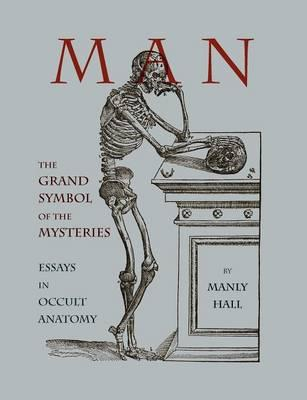 Man: The Grand Symbol of the Mysteries Essays in Occult