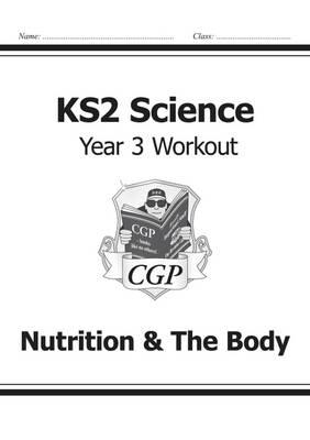 KS2 Science Year Three Workout: Nutrition & the Body : CGP