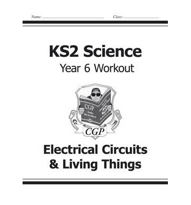 KS2 Science Year Six Workout: Electrical Circuits & Living
