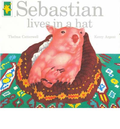 Sebastian Lives In A Hat  Thelma Catterwell  9781862910980
