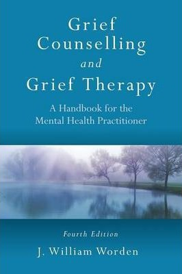 Grief Counselling And Grief Therapy J William Worden 9780415559997