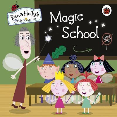 Ben And Holly S Little Kingdom Magic School Ben And Holly S Little Kingdom 9780723271802