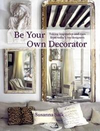 Be Your Own Decorator : Susanna Salk : 9780847838448