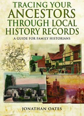 Tracing Your Ancestors Through Local History Records : A Guide for Family Historians