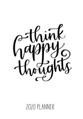 Think Happy Thoughts 2020 Planner : Laura Rizer