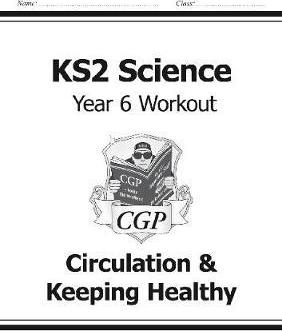 KS2 Science Year Six Workout: Circulation & Keeping