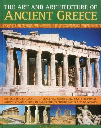 Art Architecture Of Ancient Greece Nigel Rodgers 9781844768028