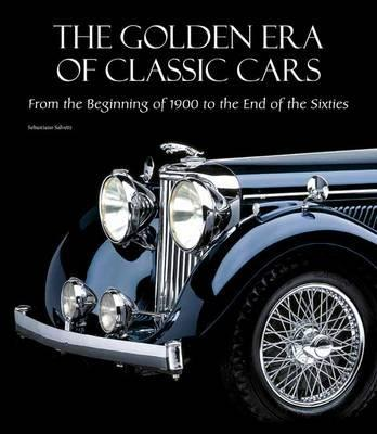 Golden Era Of Classic Cars From The Beginning Of 1900 To The End Of The Sixties Sebastiano Salvetti 9788854409309