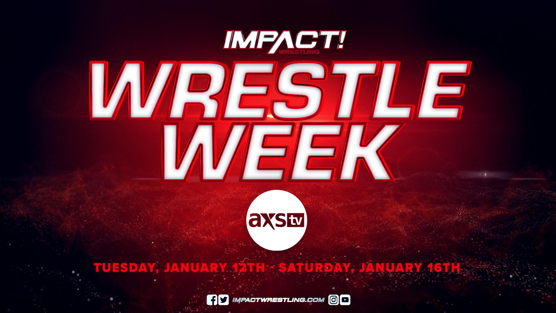 AXS TV AND IMPACT WRESTLING PRESENT WRESTLE WEEK – IMPACT Wrestling