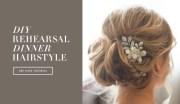 diy wedding day hairstyles - rehearsal