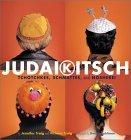Judaikitsch: Tchotchkes, Schmattes and Nosherei
