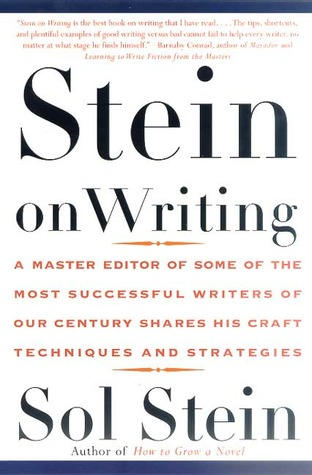 Stein On Writing: A Master Editor of Some of the Most Successful Writers of Our Century Shares His Craft Techniques and Strategies