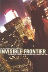 Invisible Frontier: Exploring the Tunnels, Ruins, and Rooftops of Hidden New York
