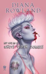 Book Review – My Life as A White Trash Zombie (White Trash Zombie #1) by Diana Rowland
