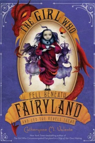 Early Review – The Girl Who Fell Beneath Fairyland and Led the Revels There by Catherynne M. Valente
