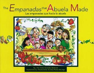 The Empanadas That Abuela Made/Las Empanadas Que Hacia LA Abuela: Las Empanadas Que Hacia LA Abuela