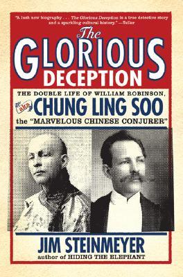 "The Glorious Deception: The Double Life of William Robinson, aka Chung Ling Soo, the ""Marvelous Chinese Conjurer"""