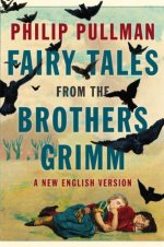 Short & Sweet – Fairy Tales from the Brothers Grimm: A New English Version by Philip Pullman