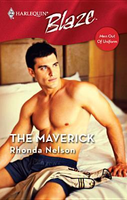 The Maverick (Men Out Of Uniform, #3) (Harlequin Blaze, #283)